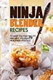 Ninja Blender Recipes: To Keep You Fighting Fit and Help You Enjoy a Healthier Lifestyle (English Edition)