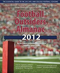 Football Outsiders Almanac 2012: The Essential Guide to the 2012 NFL and College Football Seasons by Aaron Schatz (2012-07-10)