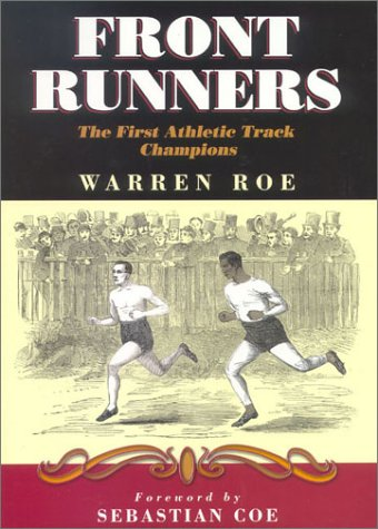 Front Runners: The First Athletic Track Champions 1857-1875 por Warren Roe