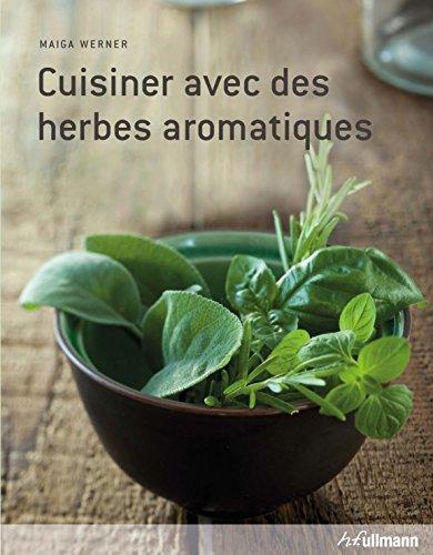 Cuisiner avec des herbes aromatiques par Maiga Werner