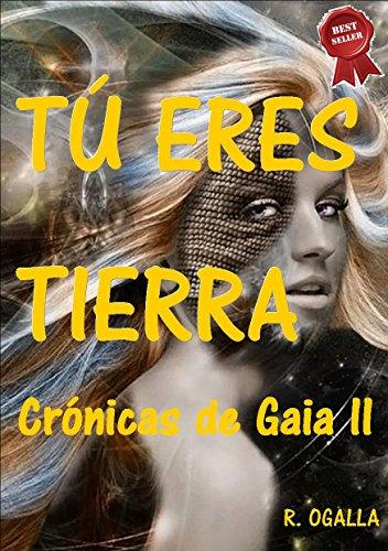 TÚ ERES TIERRA: LOS ENEMIGOS OSCUROS (CRÓNICAS DE GAIA nº 2) por R. OGALLA