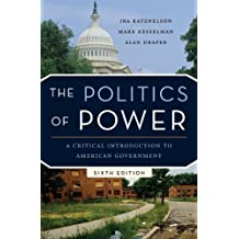 The Politics of Power: A Critical Introduction to American Government by Ira Katznelson (2010-09-24)