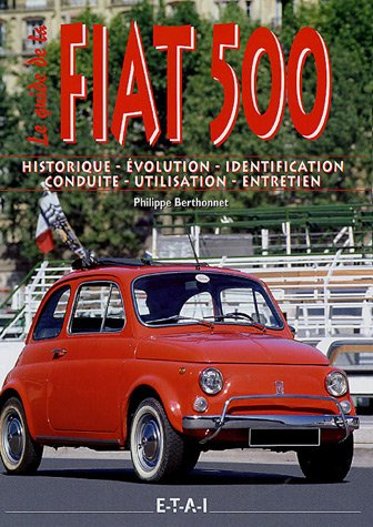 Fiat 500 : Historique, Evolution, Identification, Conduite, Utilisation, Entretien