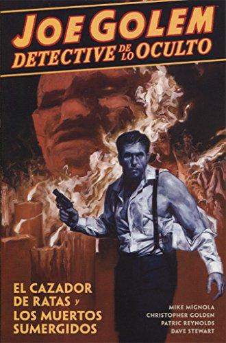 Joe Golem Detective de lo Oculto 1. El Cazador de Ratas  y los Muertos Sumergidos