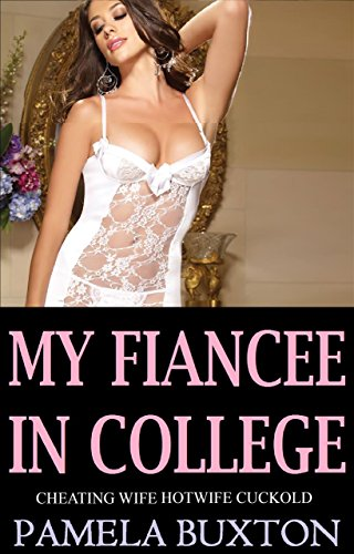 my-fiancee-in-college-cheating-wife-hotwife-cuckold-english-edition