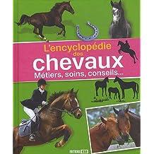L'encyclopédie des chevaux : Métiers, soins, conseils...