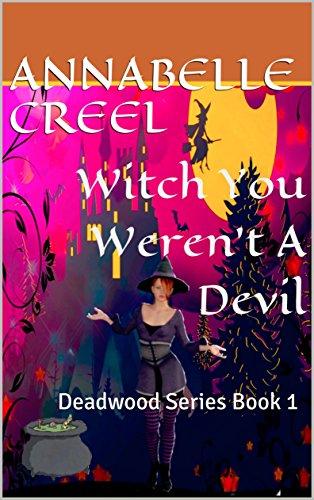 Witch You Weren't A Devil: Deadwood Series Book 1 (Deadwood Cozy Mystery)