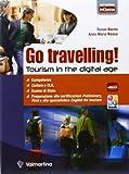 Go travelling! Tourism in the digital age. Per le Scuole superiori. Con e-book. Con espansione online