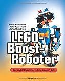 LEGO®-Boost-Roboter: Bau und programmiere deine eigenen Bots - Henry Krasemann, Hilke Krasemann, Michael Friedrichs