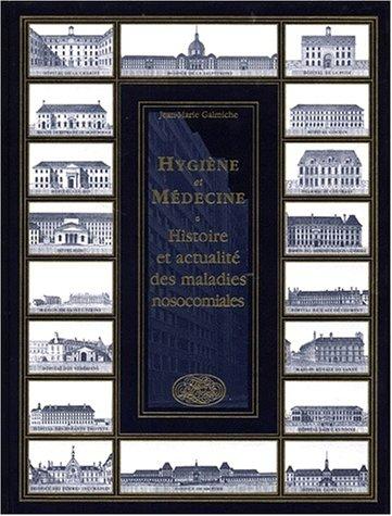 Hygiène et medeicne : histoire et actualites des maladies nocosomiales par Jean-Marie Galmiche