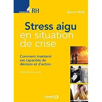 Stress aigu en situation de crise : Comment maintenir ses capacités de décision et d'action (Manager RH)