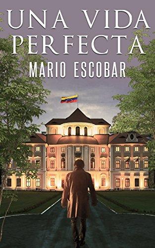 Una vida perfecta: La verdad a veces es muy peligrosa por Mario Escobar