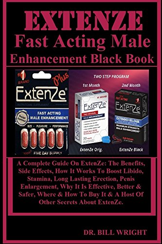 EXTENZE Fast Acting Male Enhancement Black Book: A Complete Guide On ExtenZe: The Benefits, Side Effects, How It Works To Boost Libido, Stamina, Long Lasting ... Enlargement, Why It Is... (English Edition)