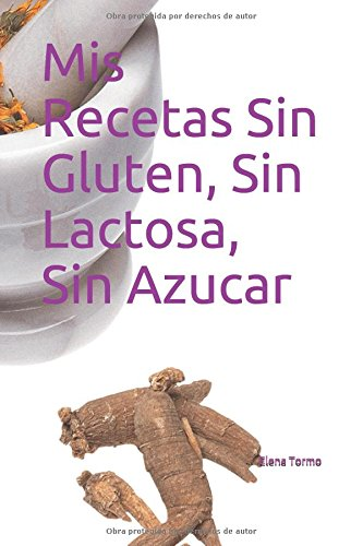 Mis Recetas Sin Gluten, Sin Lactosa, Sin Azucar