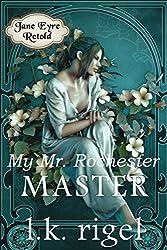 My Mr. Rochester: Master (Jane Eyre Retold Book 2)