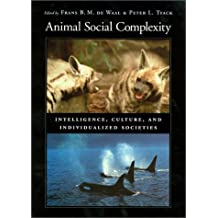 Animal Social Complexity: Intelligence, Culture, and Individualized Societies: Intelligence, Culture and Individualised Societies