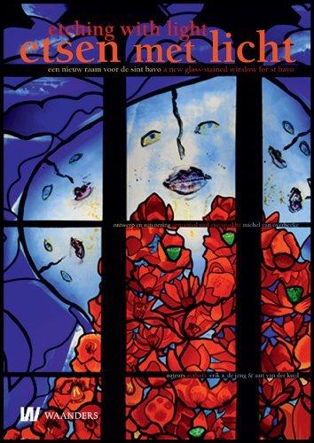 Etsen Met Licht: Een Nieuw Raam Voor De Sint Bavo, Ontwerp En Uitvoering Michel Van Overbeeke = Etching with Light : a New Glass-stained Window for St ... and Executed by Michel Van Overbeeke by Erik A De Jong (2010-11-20)
