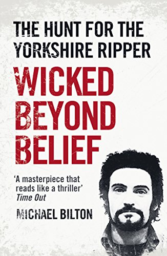 Wicked Beyond Belief: The Hunt for the Yorkshire Ripper (Text Only) (English Edition) por Michael Bilton