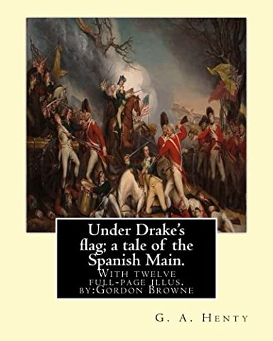 Under Drake's flag; a tale of the Spanish Main. With