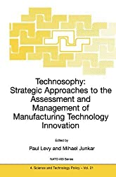Technosophy: Strategic Approaches to the Assessment and Management of Manufacturing Technology Innovation (Nato Science Partnership Subseries: 4) (2010-12-09)