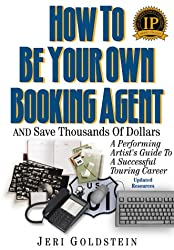 How to Be Your Own Booking Agent and Save Thousands of Dollars (Third Printing: A Performing Artist's Guide to a Successful Touring Career