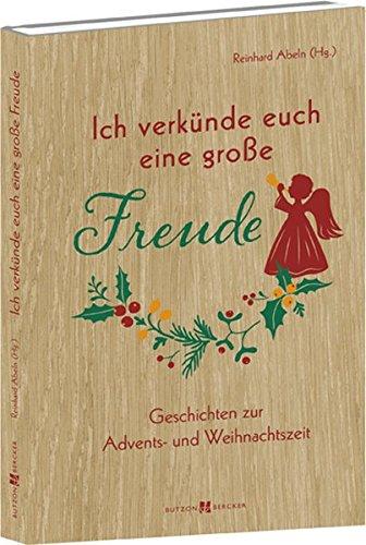 Ich verkünde euch eine große Freude: Geschichten zur Adventsund Weihnachtszeit