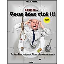 Souriez...Vous êtes viré !!!: Les déambulations caustiques du chômeur pathologiquement cynique (French Edition)