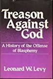 Treason against God: A history of the offense of blasphemy
