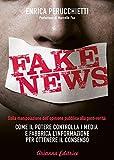 Fake News: Dalla manipolazione dell'opinione pubblica alla post-verità: come il potere controlla i media e fabbrica l'informazione per ottenere il consenso