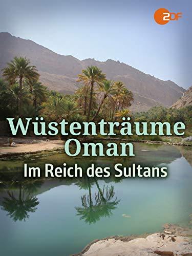 Wüstenträume: Oman - Im Reich des Sultans