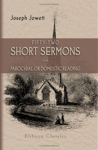 Fifty-Two Short Sermons, for Parochial or Domestic Reading