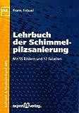 Lehrbuch der Schimmelpilzsanierung (Reihe Technik) - Frank Frössel
