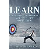 Learn: Learning to Remember More with Few Simple Techniques (Learn, Learning, Unlimited Memory, Remember, Learning Techniques) (English Edition)