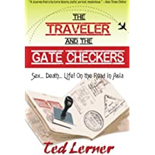 The Traveler and the Gate Checkers: Sex...Death...Life! On the Road in Asia (Hey, Joe Adventure Travel Series)