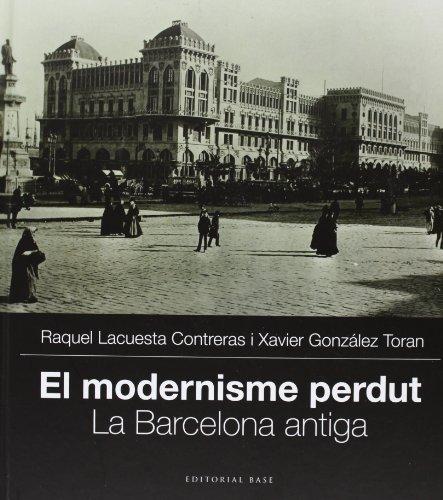 Descargar Libro El Modernisme Perdut I. La Barcelona Antiga (Base Imatges) de Xavier González Toran