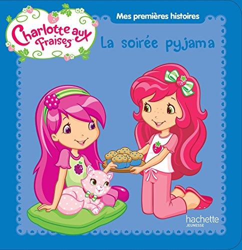 Charlotte aux fraises / Mes premières histoires -La soirée pyjama