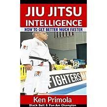 Jiu Jitsu Intelligence: How To Get Better At Brazilian Jiu Jitsu Much Faster (English Edition)