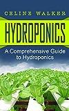 Hydroponics: A Comprehensive Guide to Hydroponics: Volume 1 (DIY Hydroponics Gardening, Aquaponics, Homesteading)