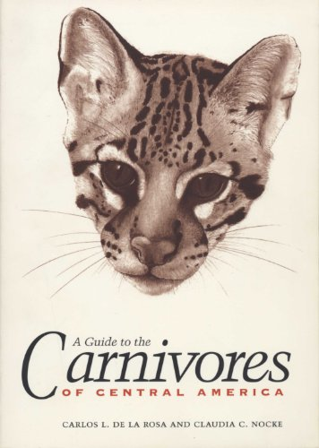 A Guide to the Carnivores of Central America: Natural History, Ecology, and Conservation