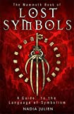 The Mammoth Book of Lost Symbols: A Dictionary of the Hidden Language of Symbolism (Mammoth Books) by Nadia Julien (2012-02-16)