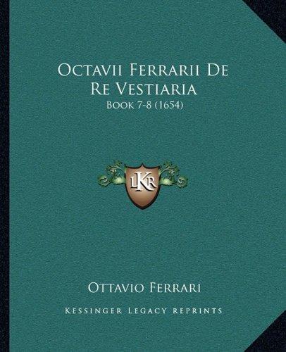 Octavii Ferrarii de Re Vestiaria: Book 7-8 (1654)