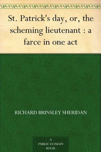St. Patrick's day, or, the scheming lieutenant : a farce in one act (English Edition)