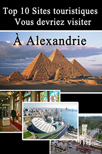 Descargar Libro Top 10 Sites touristiques à Alexandrie (Sites touristiques en Egypte t. 2) de tour about the world