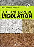 Le grand livre de l'isolation - Solutions thermiques, acoustiques, écologiques et hautes performances