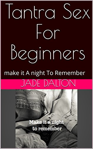 Tantra sex for beginners make it a night to remember ebook jade tantra sex for beginners make it a night to remember by dalton jade fandeluxe Document