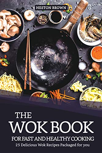 The Wok Book for Fast and Healthy Cooking: 25 Delicious Wok Recipes Packaged for you (English Edition)