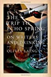 The Trip to Echo Spring: On Writers and Drinking by Olivia Laing (2013-12-31)