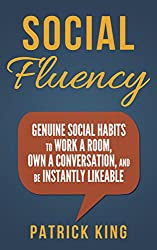 Social Skills - Social Fluency: Genuine Social Habits to Work a Room, Own a Conversation, and be Instantly Likeable...Even Introverts! (Communication Skills, ... People Skills Mastery) (English Edition)
