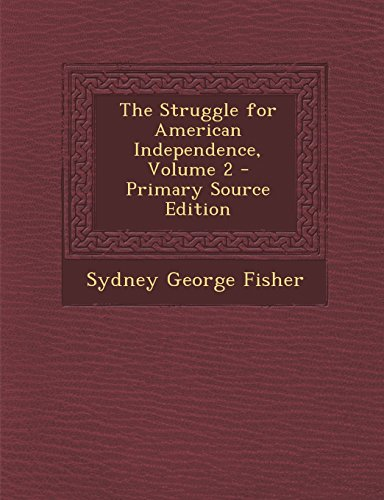 The Struggle for American Independence, Volume 2 - Primary Source Edition