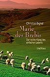 Marie des Brebis: Der reiche Klang des einfachen Lebens. Eine Biografie von Christian Signol